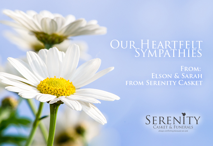 Heartfelt sympathies offered by Elson and Sarah of Serenity Casket to the family