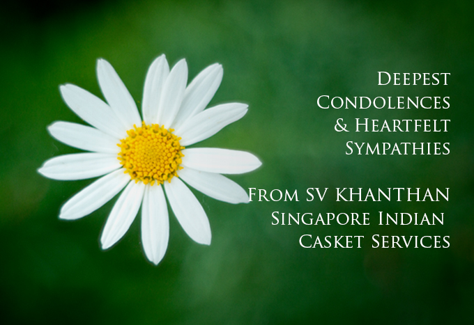 Heartfelt sympathies offered by SV Khantan from Singapore Indian Casket Services