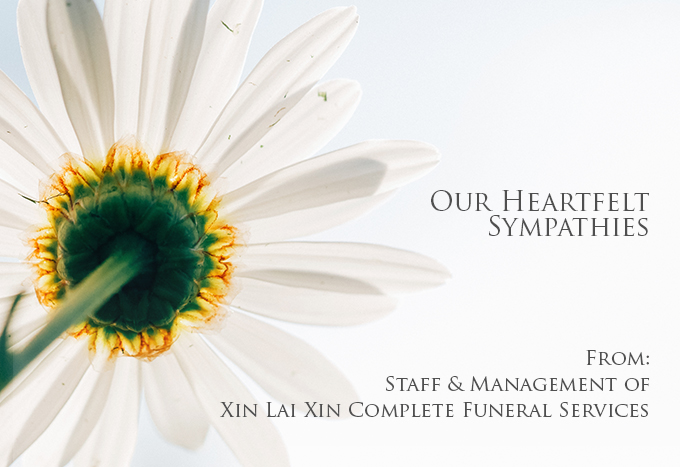 Heartfelt sympathies offered by Staff and Management of Xin Lai Xin Complete Funeral Services to the family